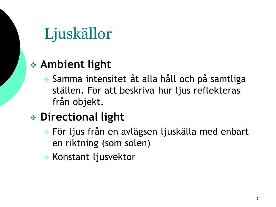 7 Ljuskällor  Ljuskällor med icke-konstant ljusvektor där  ljusintensiteten är beroende av avståndet  Point light eller punktljus  En modell för att efterlikna glödlampor, stearinljus mm, källan har en position  Spot light  en specialisering av Point light