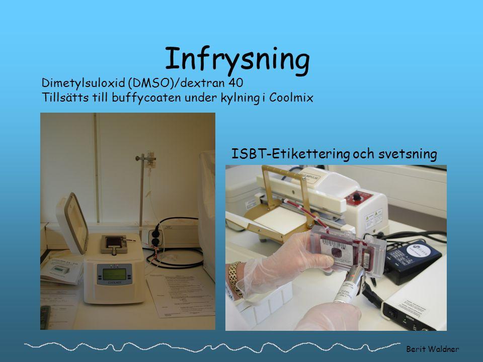 Infrysning Dimetylsuloxid (DMSO)/dextran 40 Tillsätts till buffycoaten under kylning i Coolmix ISBT-Etikettering och svetsning Berit Waldner