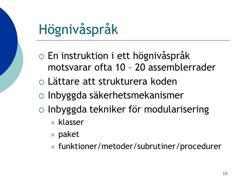 10 Högnivåspråk  En instruktion i ett högnivåspråk motsvarar ofta 10 – 20 assemblerrader  Lättare att strukturera koden  Inbyggda säkerhetsmekanism