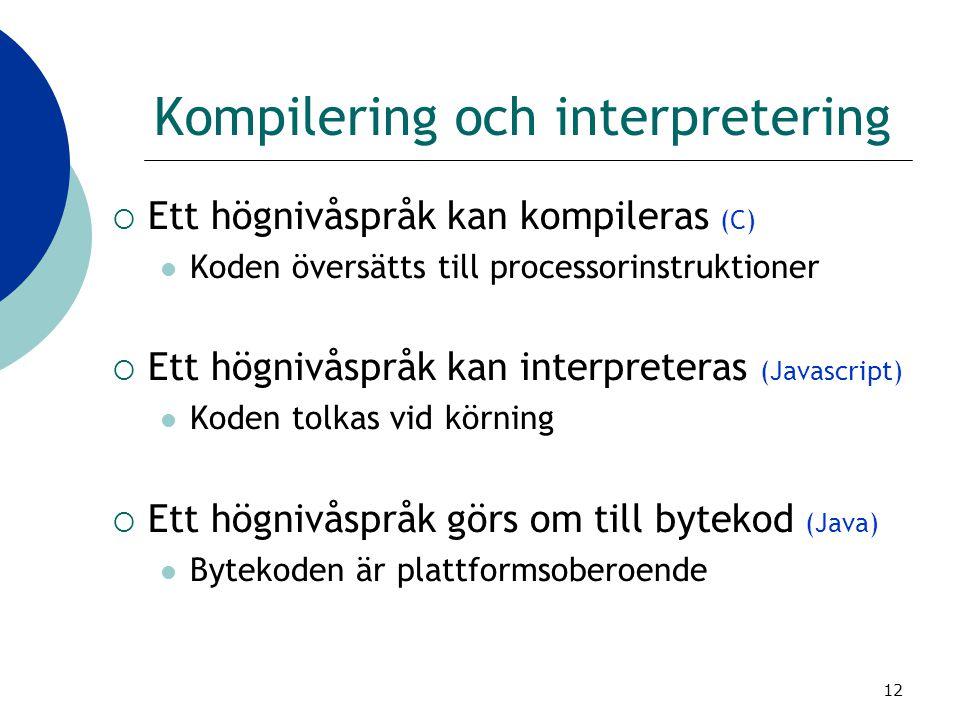 12 Kompilering och interpretering  Ett högnivåspråk kan kompileras (C) Koden översätts till processorinstruktioner  Ett högnivåspråk kan interpreter