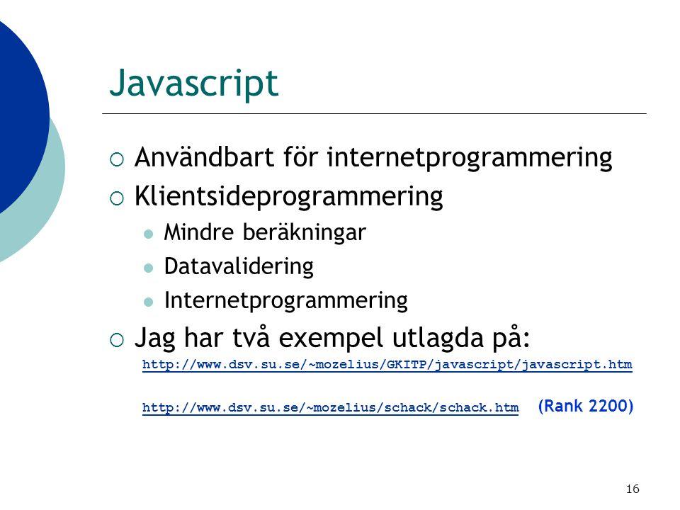16 Javascript  Användbart för internetprogrammering  Klientsideprogrammering Mindre beräkningar Datavalidering Internetprogrammering  Jag har två e