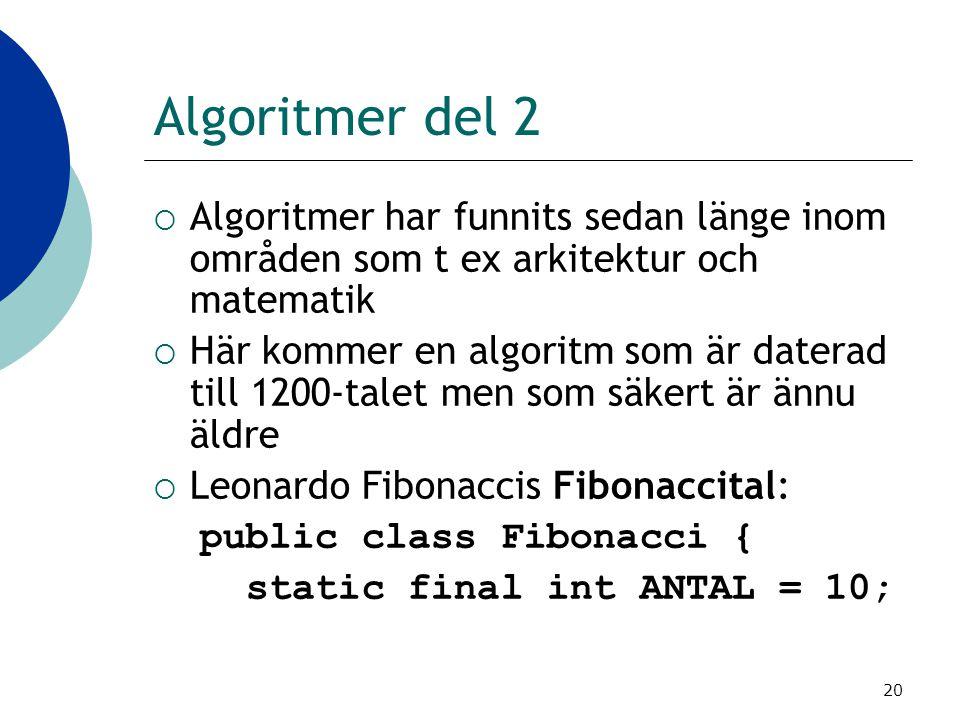 20 Algoritmer del 2  Algoritmer har funnits sedan länge inom områden som t ex arkitektur och matematik  Här kommer en algoritm som är daterad till 1