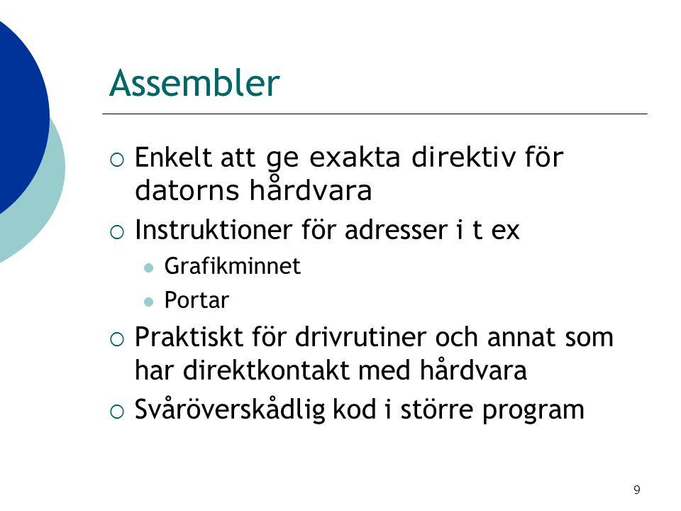 9 Assembler  Enkelt att ge exakta direktiv för datorns hårdvara  Instruktioner för adresser i t ex Grafikminnet Portar  Praktiskt för drivrutiner o