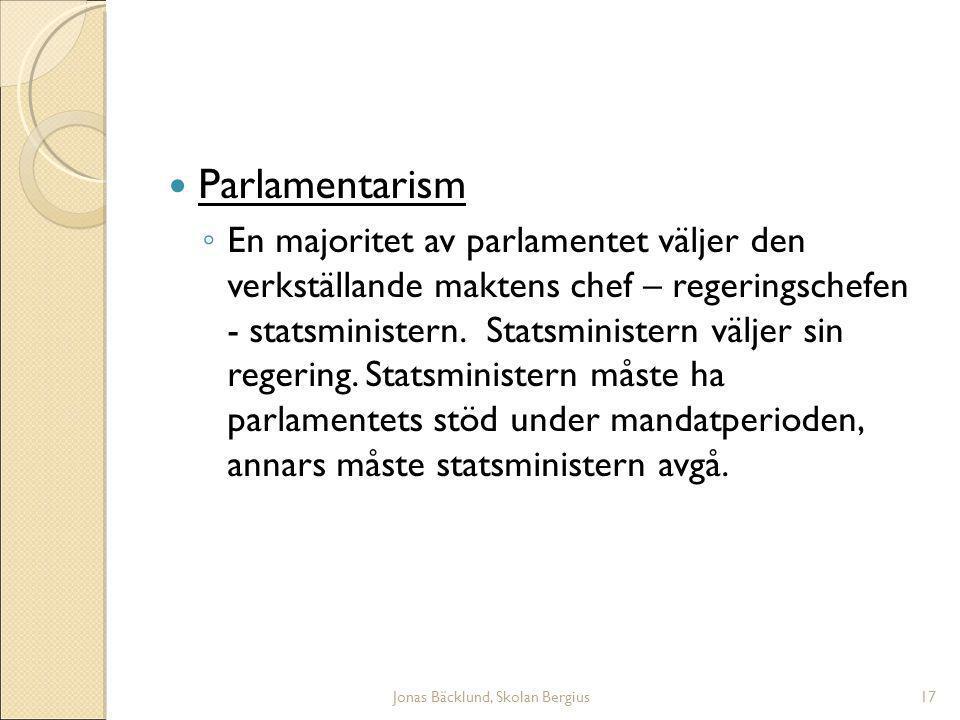 Jonas Bäcklund, Skolan Bergius17 Parlamentarism ◦ En majoritet av parlamentet väljer den verkställande maktens chef – regeringschefen - statsministern.