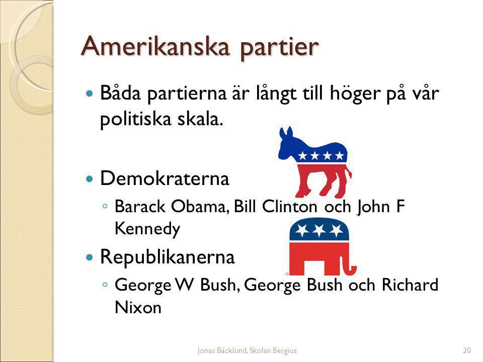 Jonas Bäcklund, Skolan Bergius20 Amerikanska partier Båda partierna är långt till höger på vår politiska skala.