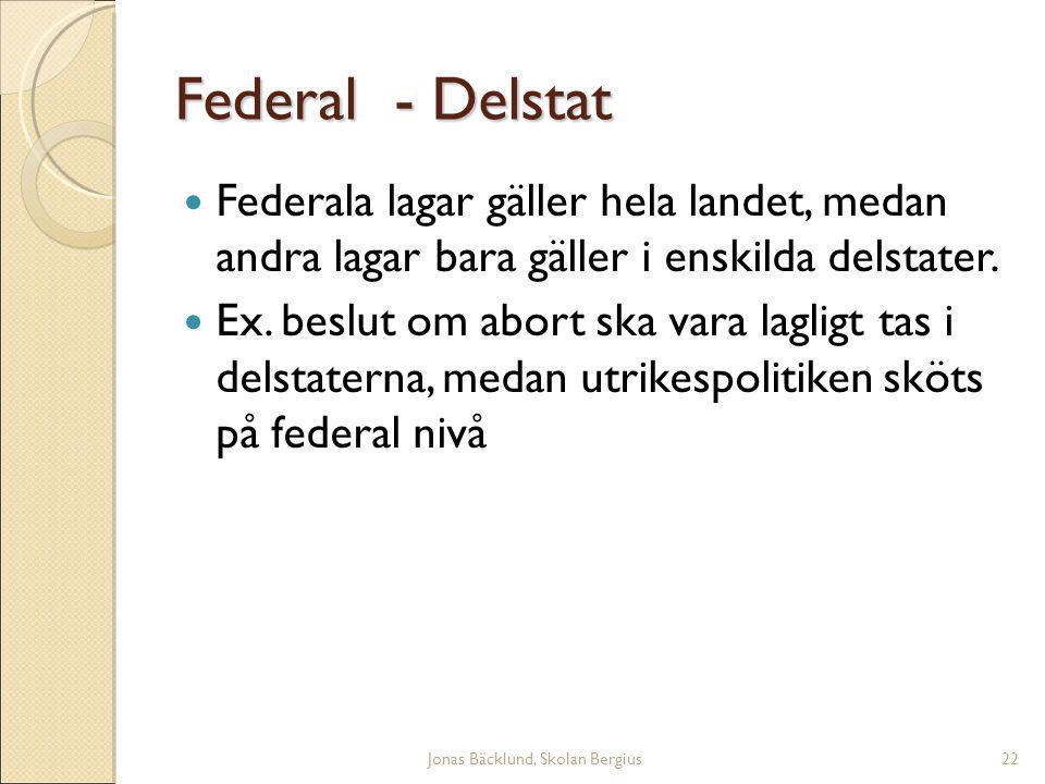 Jonas Bäcklund, Skolan Bergius22 Federal - Delstat Federala lagar gäller hela landet, medan andra lagar bara gäller i enskilda delstater.