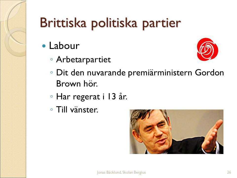 Jonas Bäcklund, Skolan Bergius26 Brittiska politiska partier Labour ◦ Arbetarpartiet ◦ Dit den nuvarande premiärministern Gordon Brown hör.