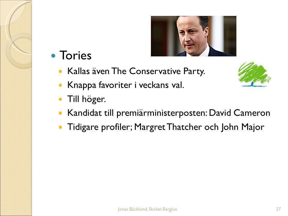 Jonas Bäcklund, Skolan Bergius27 Tories Kallas även The Conservative Party.