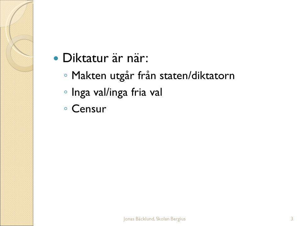 Jonas Bäcklund, Skolan Bergius3 Diktatur är när: ◦ Makten utgår från staten/diktatorn ◦ Inga val/inga fria val ◦ Censur