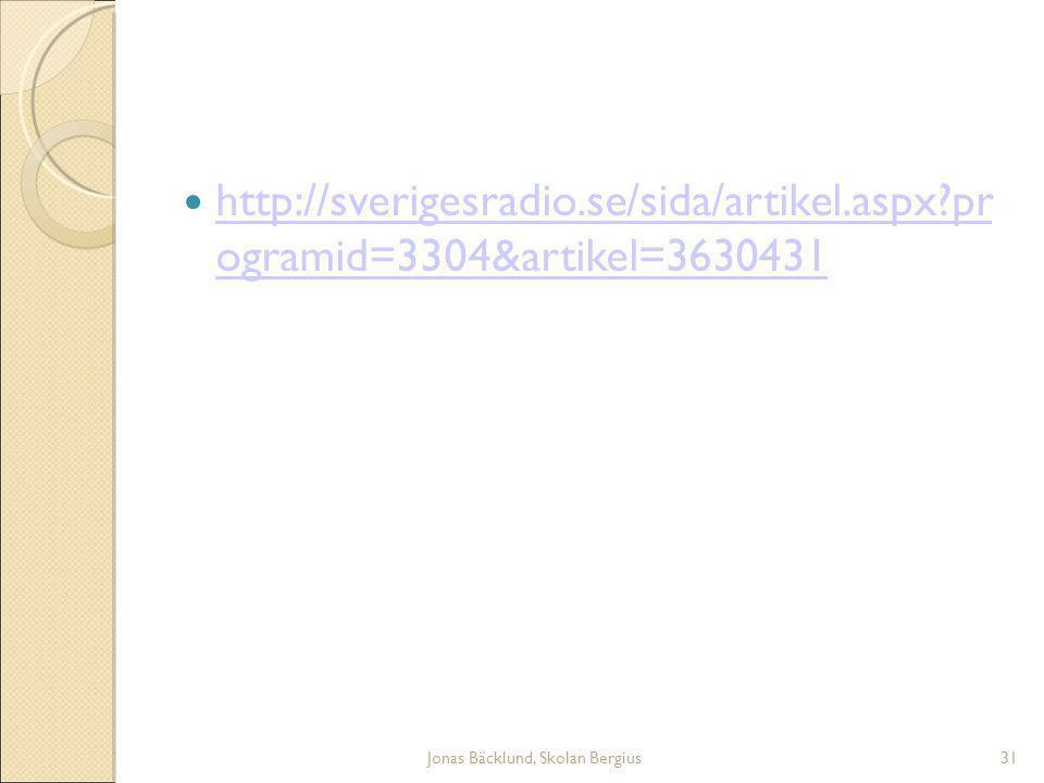 Jonas Bäcklund, Skolan Bergius31 http://sverigesradio.se/sida/artikel.aspx pr ogramid=3304&artikel=3630431 http://sverigesradio.se/sida/artikel.aspx pr ogramid=3304&artikel=3630431