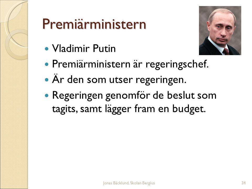 Jonas Bäcklund, Skolan Bergius34 Premiärministern Vladimir Putin Premiärministern är regeringschef.