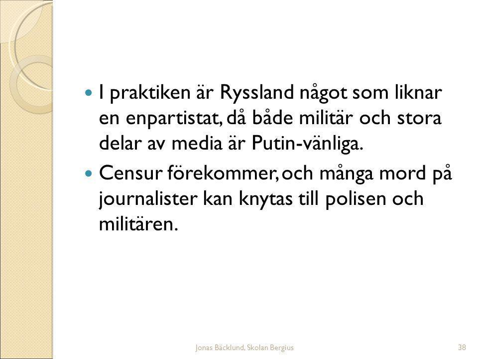 Jonas Bäcklund, Skolan Bergius38 I praktiken är Ryssland något som liknar en enpartistat, då både militär och stora delar av media är Putin-vänliga.