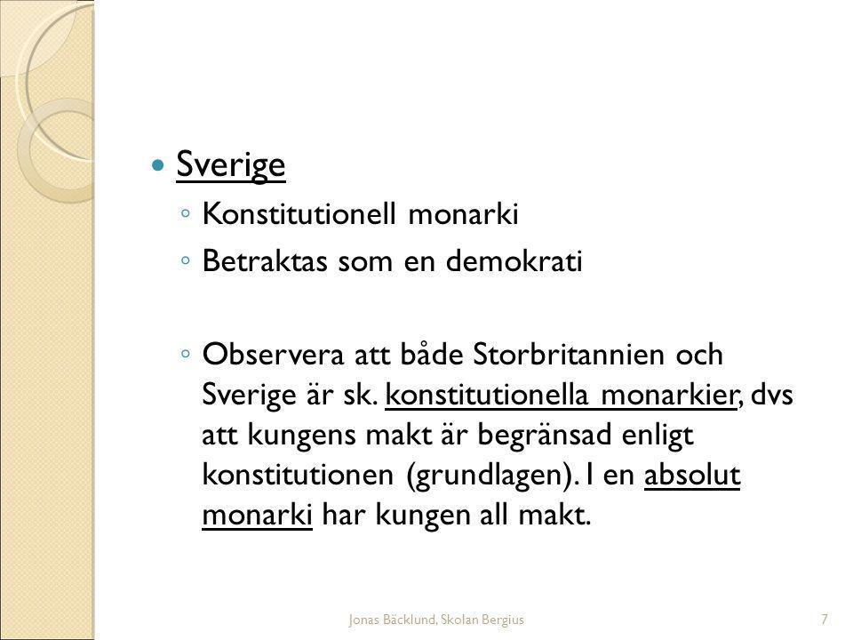 Jonas Bäcklund, Skolan Bergius7 Sverige ◦ Konstitutionell monarki ◦ Betraktas som en demokrati ◦ Observera att både Storbritannien och Sverige är sk.