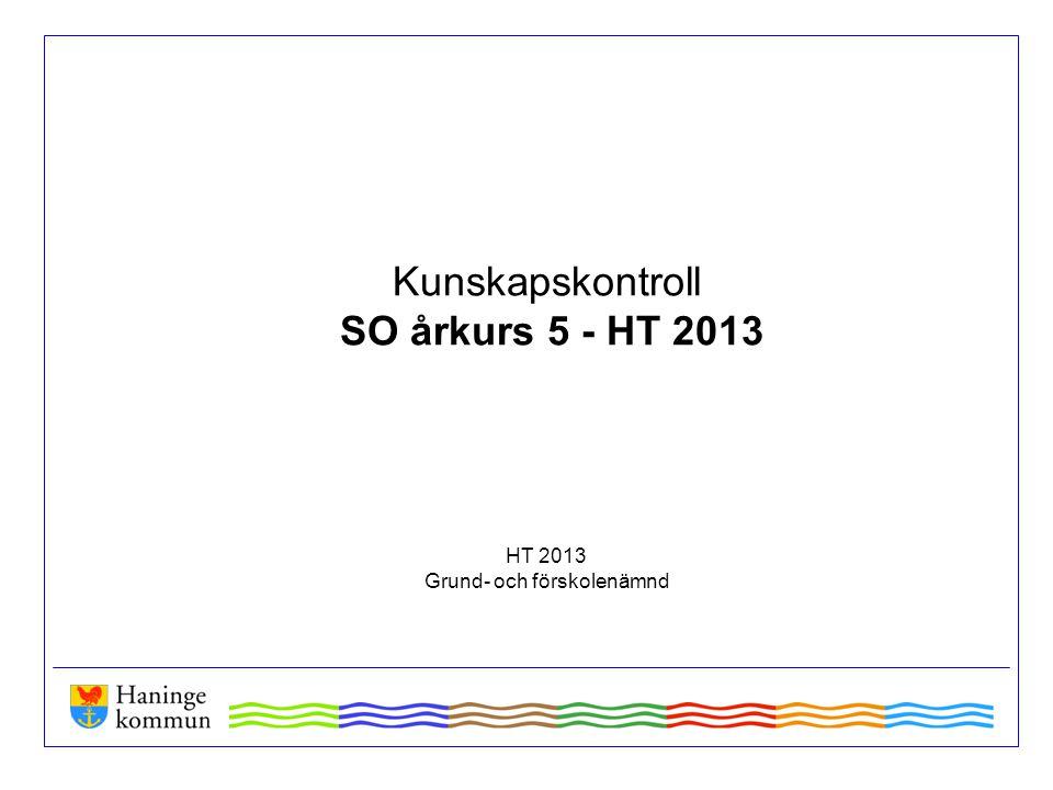 Kunskapskontroll SO årkurs 5 - HT 2013 HT 2013 Grund- och förskolenämnd