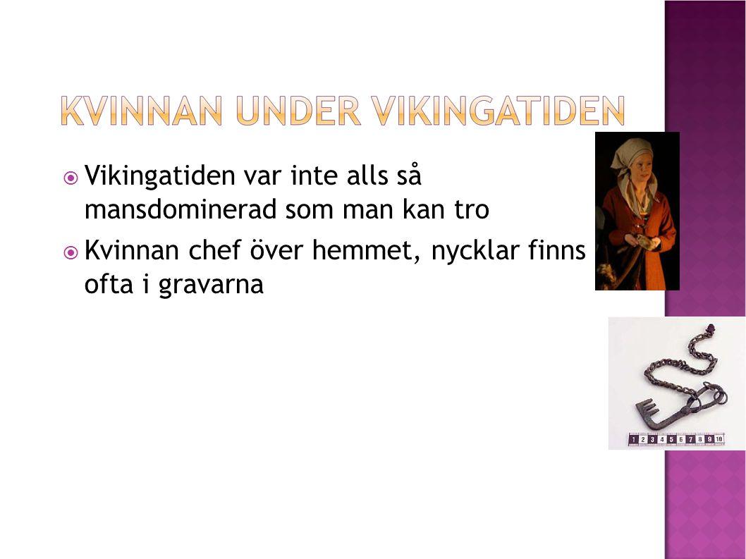  Vikingatiden var inte alls så mansdominerad som man kan tro  Kvinnan chef över hemmet, nycklar finns ofta i gravarna