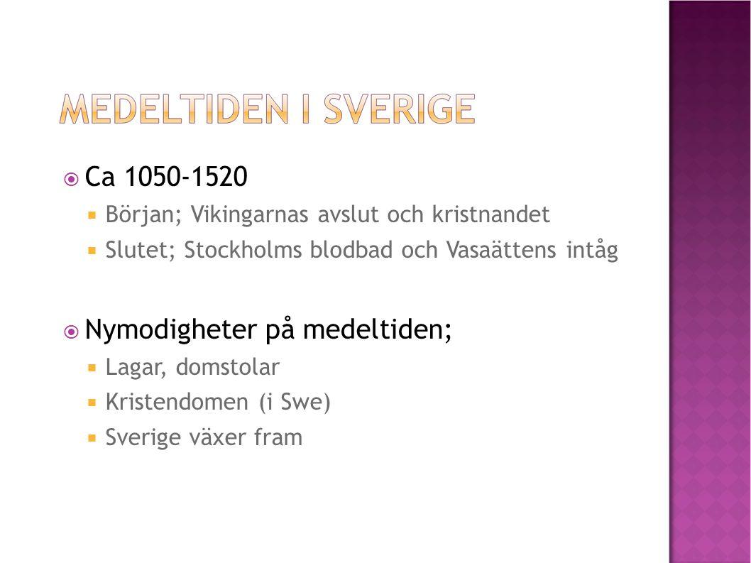  Ca 1050-1520  Början; Vikingarnas avslut och kristnandet  Slutet; Stockholms blodbad och Vasaättens intåg  Nymodigheter på medeltiden;  Lagar, domstolar  Kristendomen (i Swe)   Sverige växer fram