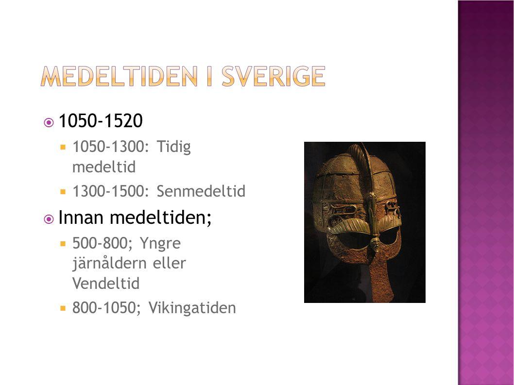  1050-1520  1050-1300: Tidig medeltid  1300-1500: Senmedeltid  Innan medeltiden;  500-800; Yngre järnåldern eller Vendeltid  800-1050; Vikingatiden