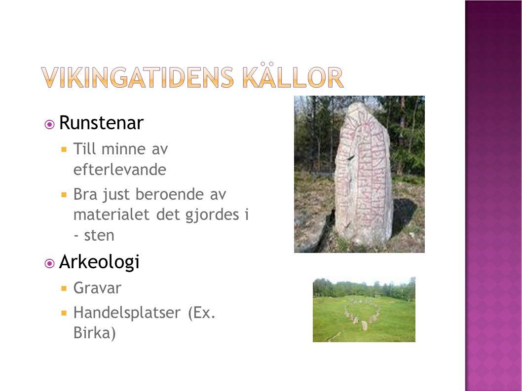  Runstenar  Till minne av efterlevande  Bra just beroende av materialet det gjordes i - sten  Arkeologi  Gravar  Handelsplatser (Ex. Birka) 