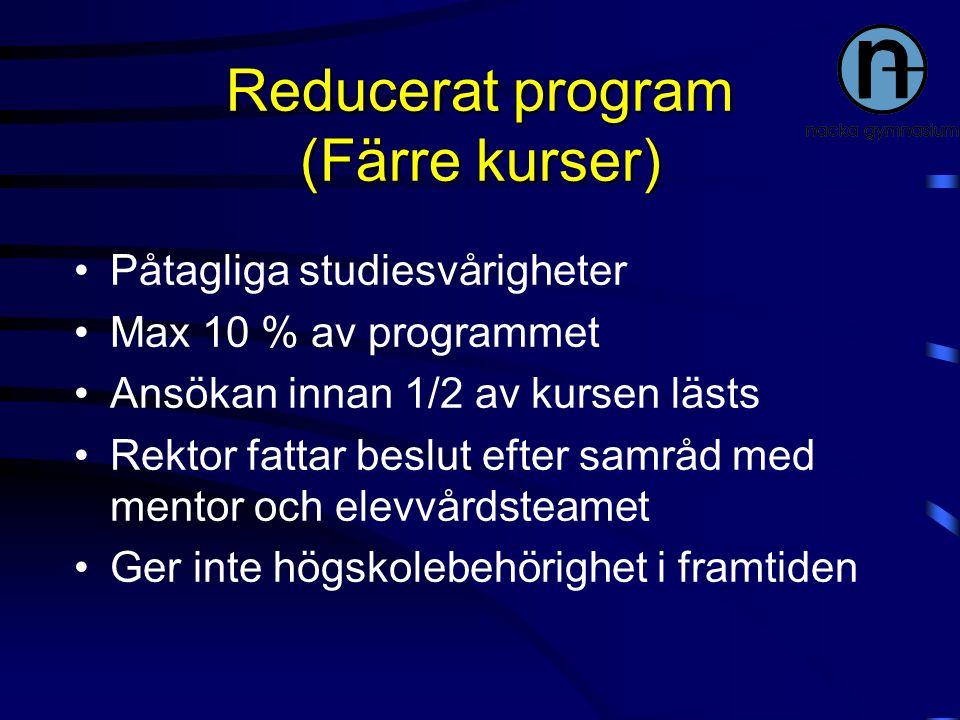 Reducerat program (Färre kurser) Påtagliga studiesvårigheter Max 10 % av programmet Ansökan innan 1/2 av kursen lästs Rektor fattar beslut efter samrå