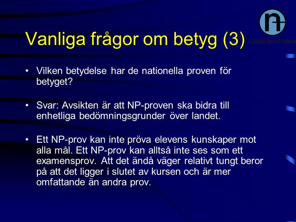 Vanliga frågor om betyg (3) Vilken betydelse har de nationella proven för betyget? Svar: Avsikten är att NP-proven ska bidra till enhetliga bedömnings