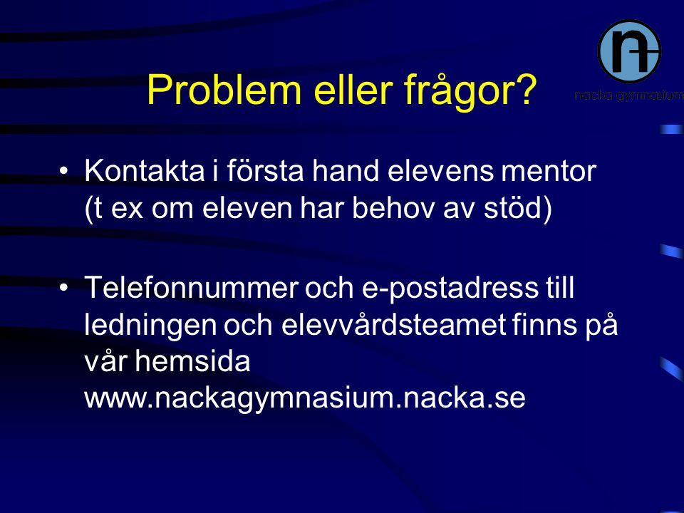 Problem eller frågor? Kontakta i första hand elevens mentor (t ex om eleven har behov av stöd) Telefonnummer och e-postadress till ledningen och elevv
