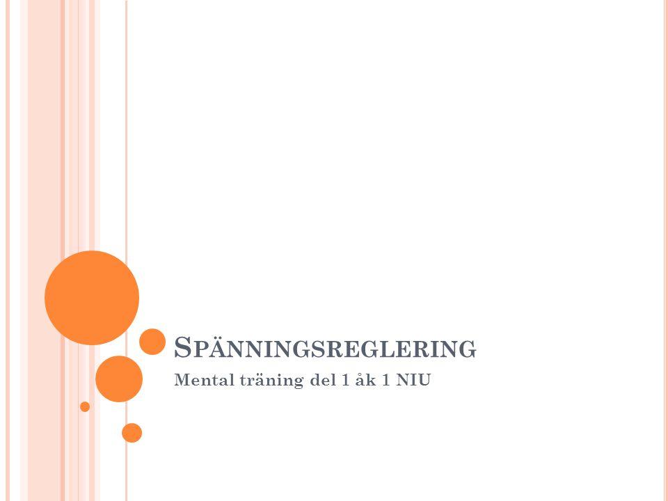S PÄNNINGSREGLERING Mental träning del 1 åk 1 NIU