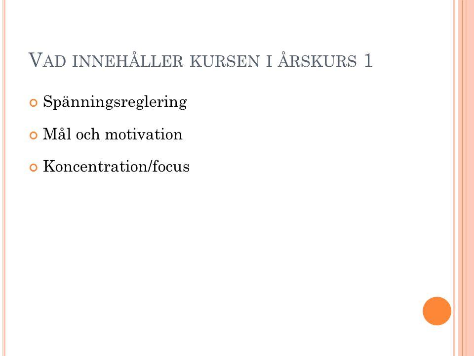 V AD INNEHÅLLER KURSEN I ÅRSKURS 1 Spänningsreglering Mål och motivation Koncentration/focus