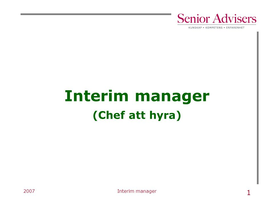 2007Interim manager 2 Innebär: kompetent person går in i chefsrollenomgående tomrummet fylls omedelbart stannar tills rekryteringen är klar, dvs.