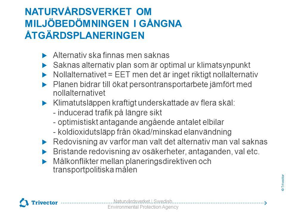 © Trivector Naturvårdsverket | Swedish Environmental Protection Agency NATURVÅRDSVERKET OM MILJÖBEDÖMNINGEN I GÅNGNA ÅTGÄRDSPLANERINGEN  Alternativ s
