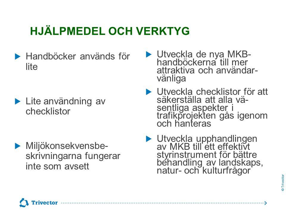© Trivector HJÄLPMEDEL OCH VERKTYG  Handböcker används för lite  Lite användning av checklistor  Miljökonsekvensbe- skrivningarna fungerar inte som