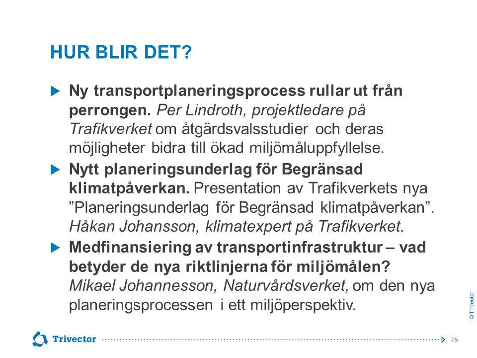 © Trivector HUR BLIR DET?  Ny transportplaneringsprocess rullar ut från perrongen. Per Lindroth, projektledare på Trafikverket om åtgärdsvalsstudier