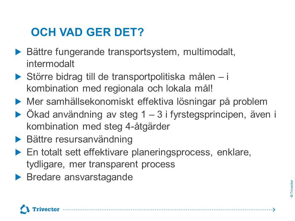 © Trivector OCH VAD GER DET?  Bättre fungerande transportsystem, multimodalt, intermodalt  Större bidrag till de transportpolitiska målen – i kombin