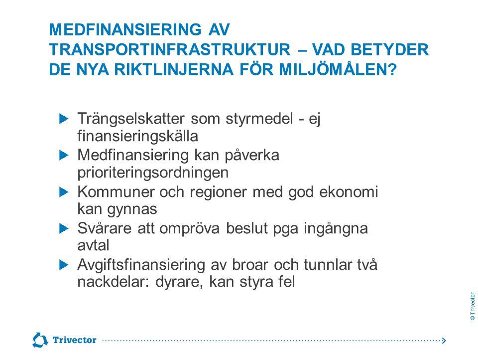 © Trivector MEDFINANSIERING AV TRANSPORTINFRASTRUKTUR – VAD BETYDER DE NYA RIKTLINJERNA FÖR MILJÖMÅLEN?  Trängselskatter som styrmedel - ej finansier