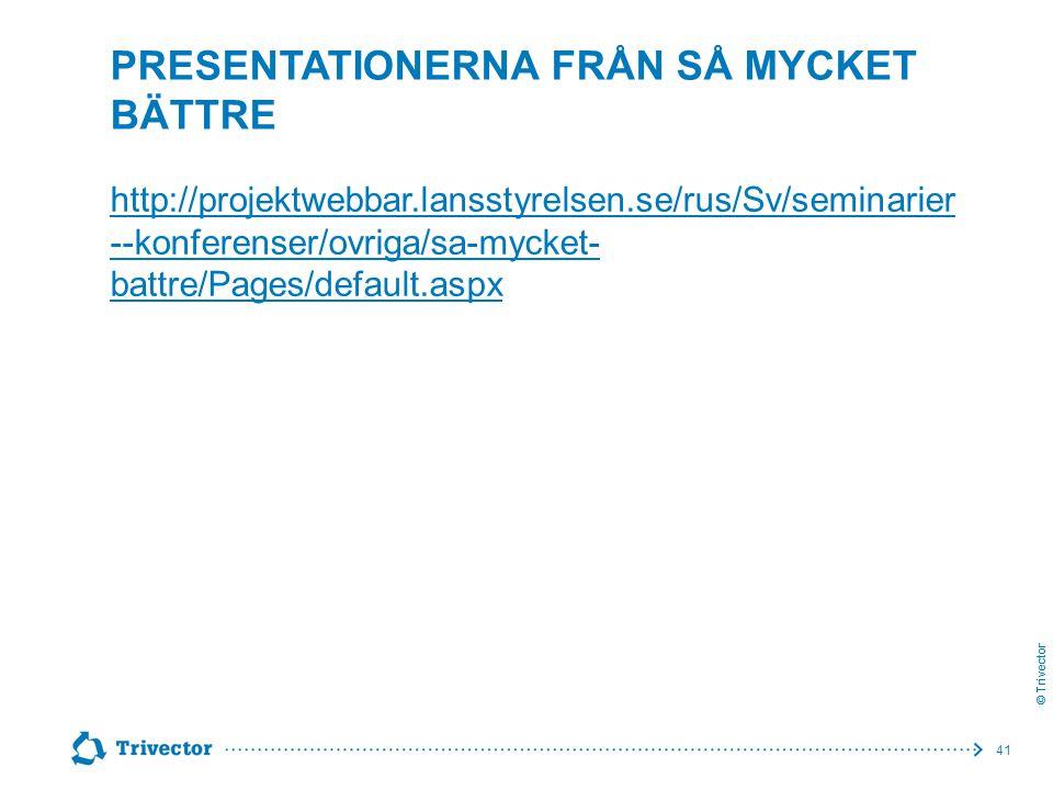 © Trivector PRESENTATIONERNA FRÅN SÅ MYCKET BÄTTRE http://projektwebbar.lansstyrelsen.se/rus/Sv/seminarier --konferenser/ovriga/sa-mycket- battre/Page