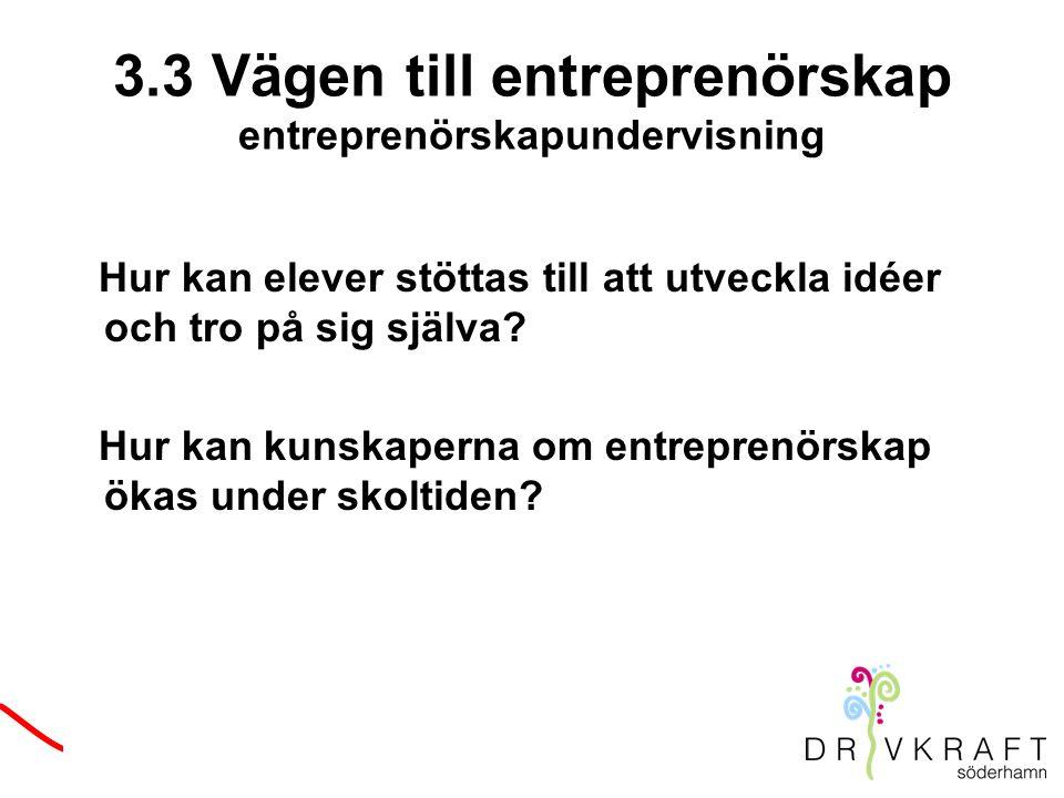 3.3 Vägen till entreprenörskap entreprenörskapundervisning Hur kan elever stöttas till att utveckla idéer och tro på sig själva.