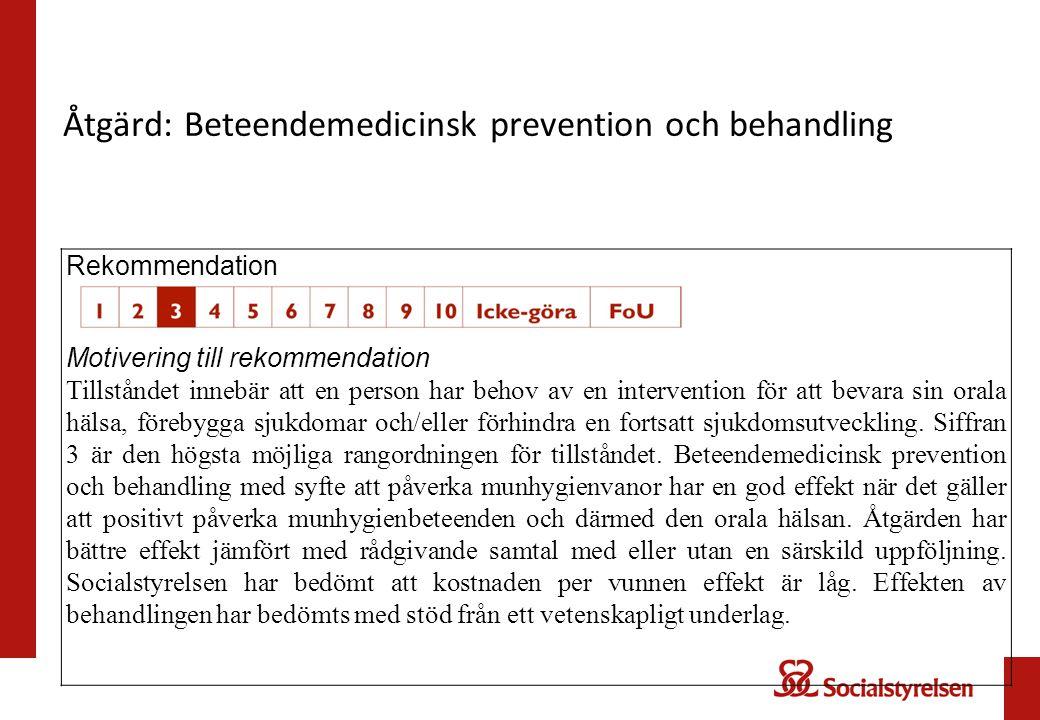 Rekommendationer om munrelaterad sjukdom och bristande munhygien Tandv å rden b ö r erbjuda personer med munrelaterad sjukdom, där bristande munhygien är en riskfaktor, en beteendemedicinsk prevention och behandling med syfte att förändra munhygienbeteende (prioritet 3) och i andra hand rådgivande samtal med särskild uppföljning (prioritet 4).