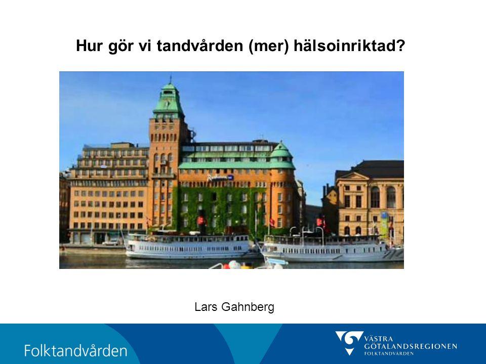 Hur gör vi tandvården (mer) hälsoinriktad? Lars Gahnberg