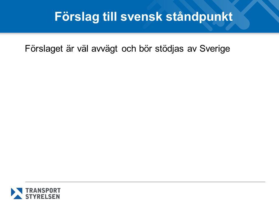 Förslag till svensk ståndpunkt Förslaget är väl avvägt och bör stödjas av Sverige
