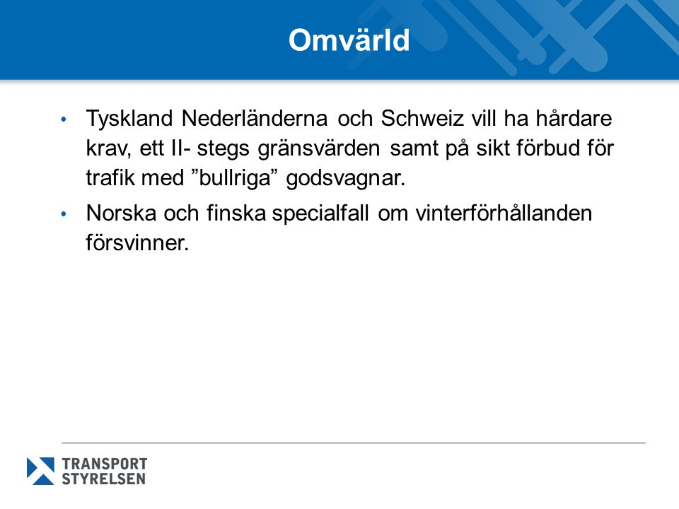 """Omvärld Tyskland Nederländerna och Schweiz vill ha hårdare krav, ett II- stegs gränsvärden samt på sikt förbud för trafik med """"bullriga"""" godsvagnar. N"""