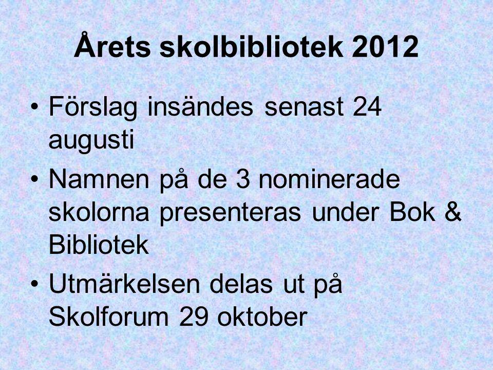 Årets skolbibliotek 2012 Förslag insändes senast 24 augusti Namnen på de 3 nominerade skolorna presenteras under Bok & Bibliotek Utmärkelsen delas ut på Skolforum 29 oktober