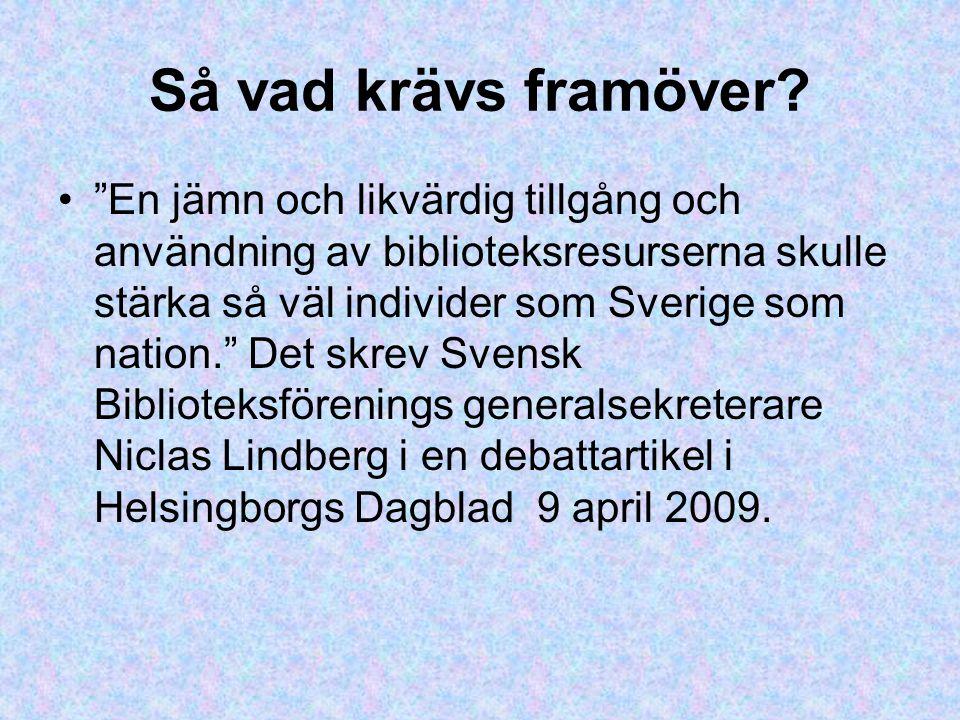 """Så vad krävs framöver? """"En jämn och likvärdig tillgång och användning av biblioteksresurserna skulle stärka så väl individer som Sverige som nation."""""""