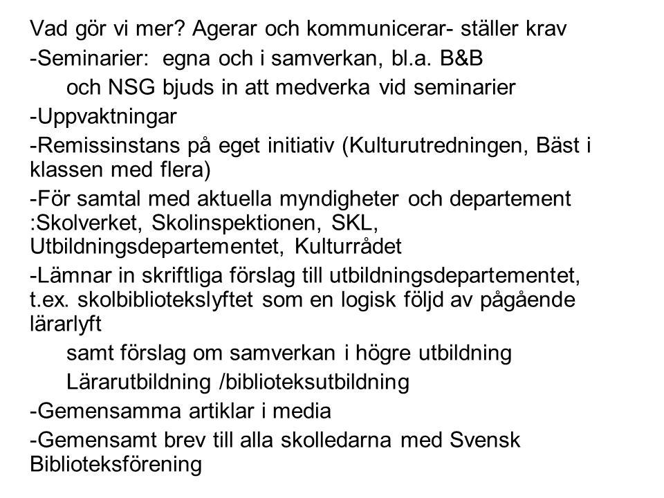 Vad gör vi mer. Agerar och kommunicerar- ställer krav -Seminarier: egna och i samverkan, bl.a.
