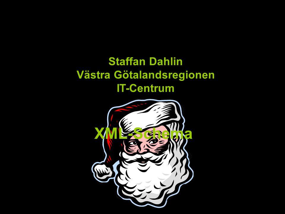 Staffan Dahlin Västra Götalandsregionen IT-Centrum XML-Schema