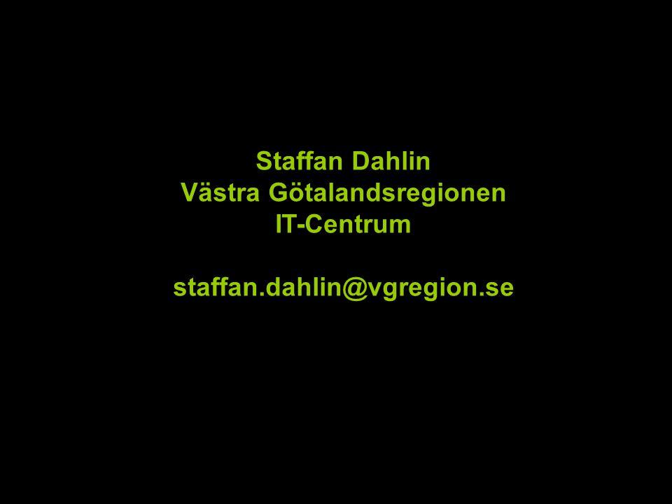 Staffan Dahlin Västra Götalandsregionen IT-Centrum staffan.dahlin@vgregion.se