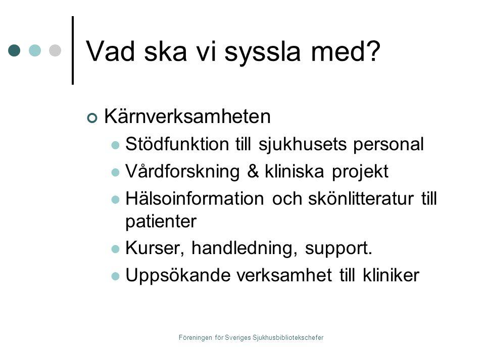 Föreningen för Sveriges Sjukhusbibliotekschefer 4 tankar om FRAMTIDEN Ständigt marknadsföra oss Utveckla tjänsterna efter sjukhusets behov Tänk utanför biblioteket.