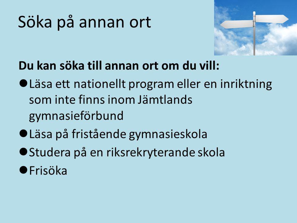 Söka på annan ort Du kan söka till annan ort om du vill: Läsa ett nationellt program eller en inriktning som inte finns inom Jämtlands gymnasieförbund