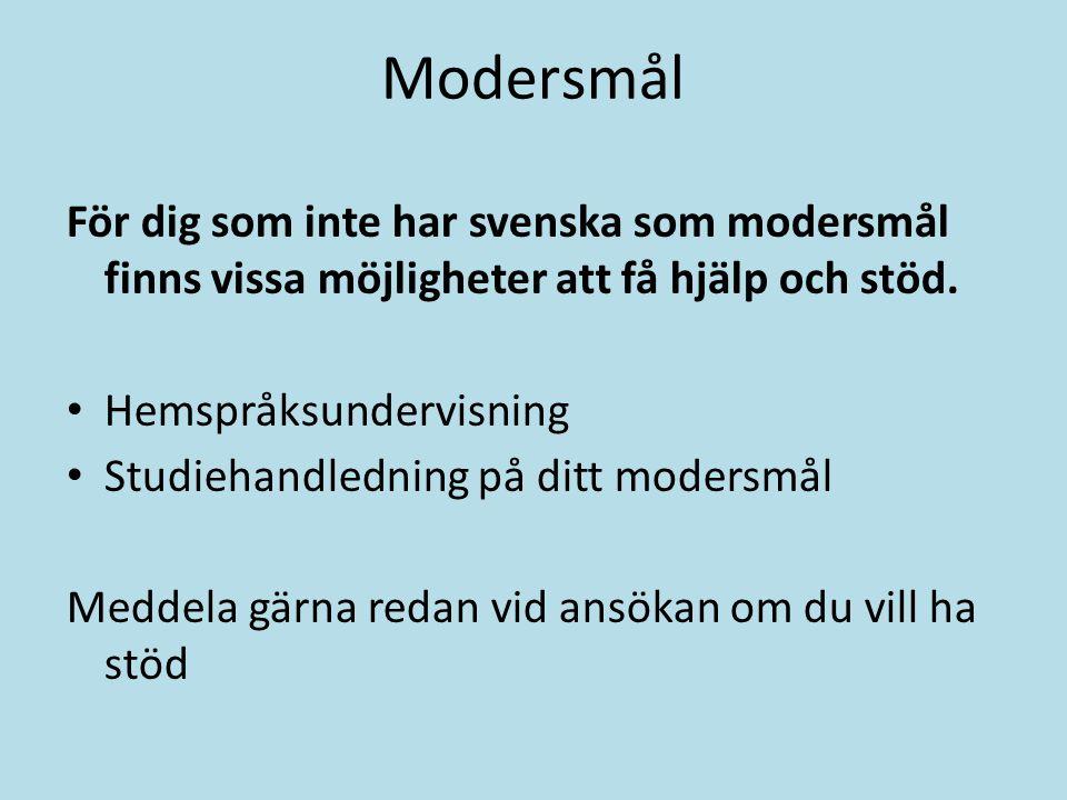 Modersmål För dig som inte har svenska som modersmål finns vissa möjligheter att få hjälp och stöd. Hemspråksundervisning Studiehandledning på ditt mo