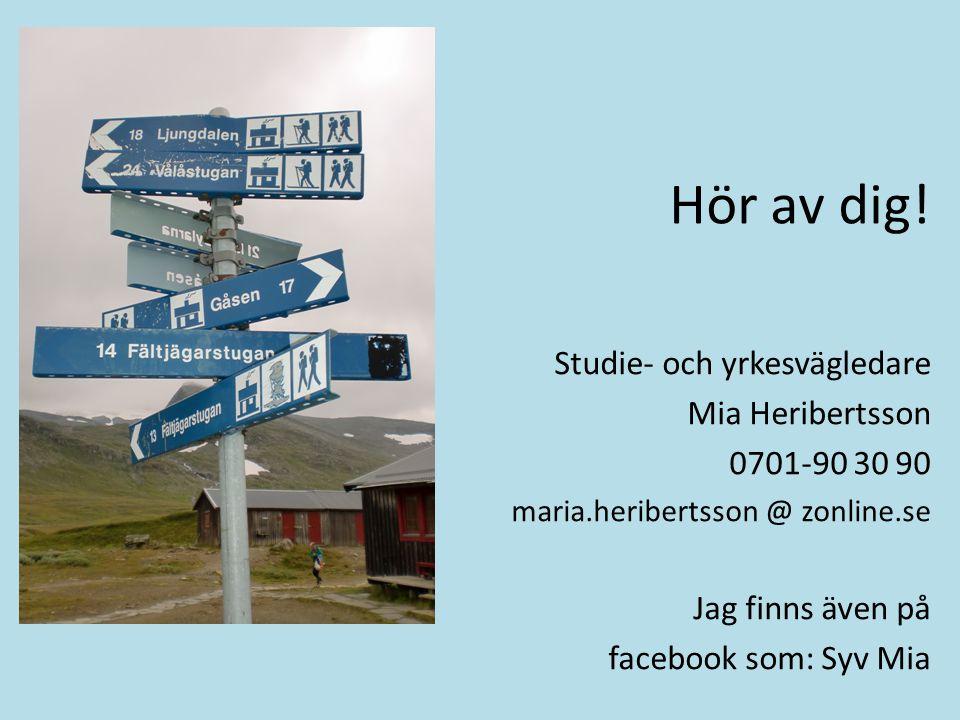 Hör av dig! Studie- och yrkesvägledare Mia Heribertsson 0701-90 30 90 maria.heribertsson @ zonline.se Jag finns även på facebook som: Syv Mia