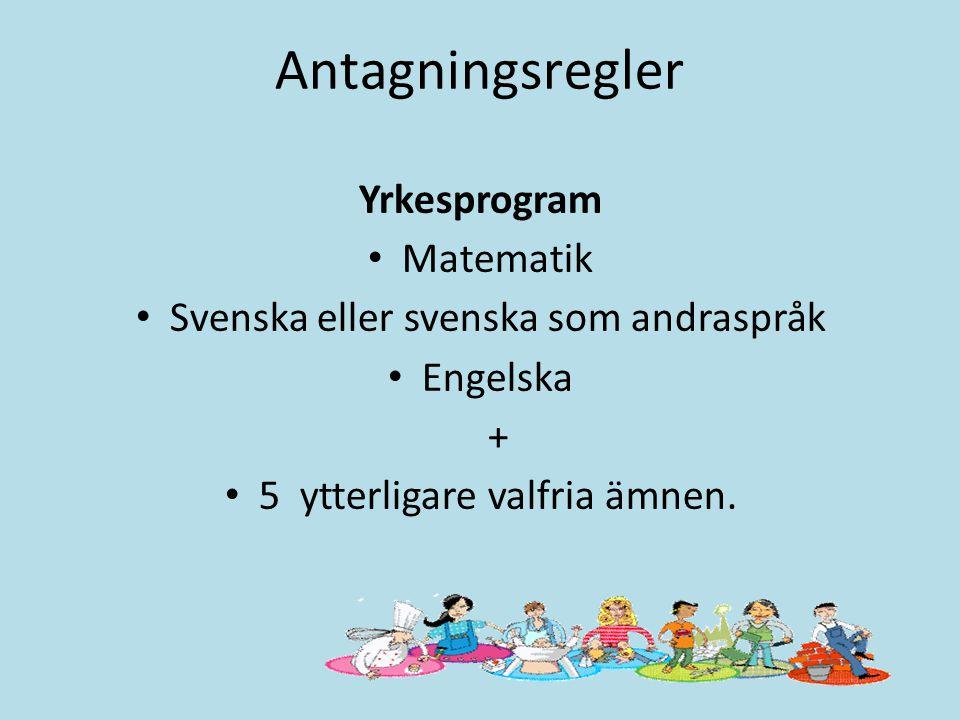 Antagningsregler Yrkesprogram Matematik Svenska eller svenska som andraspråk Engelska + 5 ytterligare valfria ämnen.