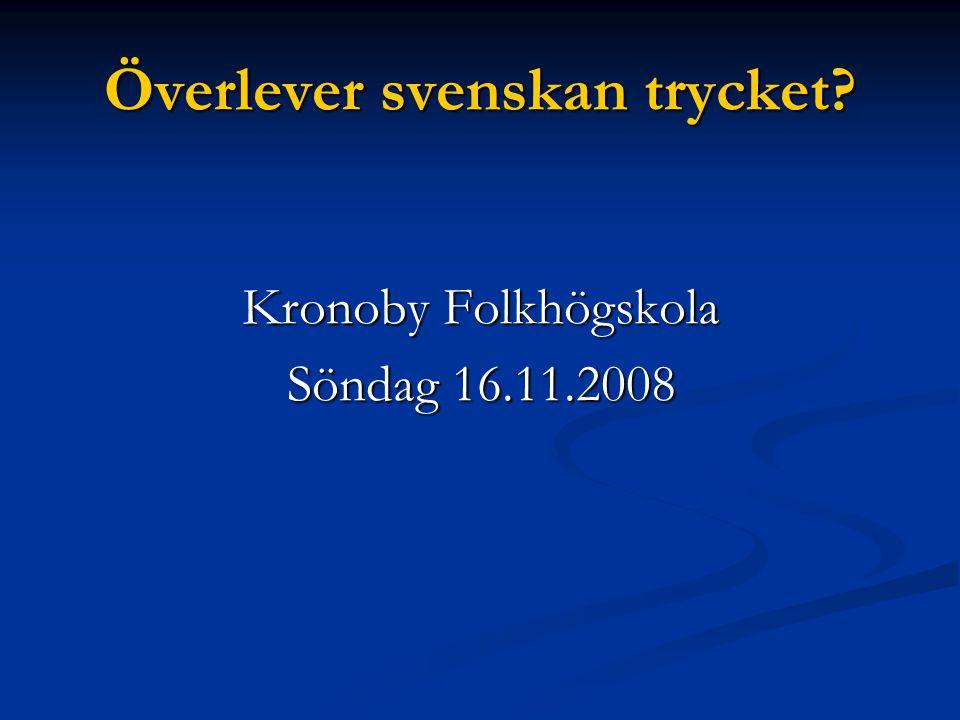 Överlever svenskan trycket? Kronoby Folkhögskola Söndag 16.11.2008